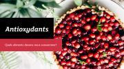 Pourquoi devons-nous manger des aliments qui se révèlent naturellement riches en antioxydants ?